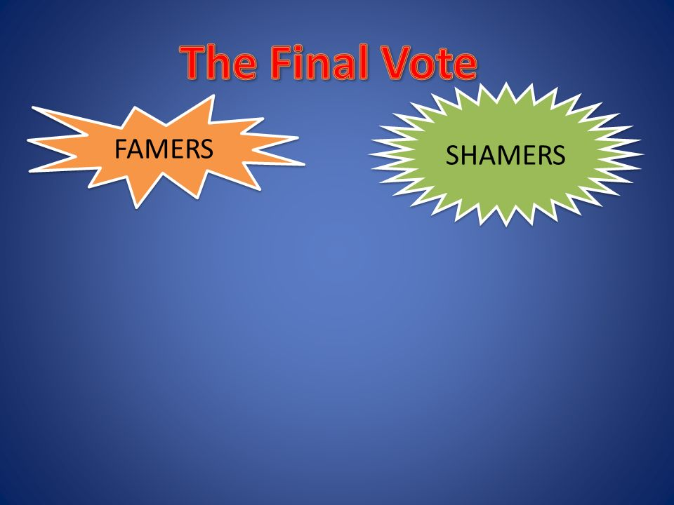 The Final Vote SHAMERS FAMERS