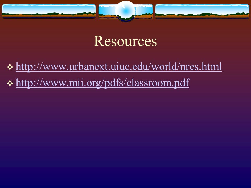 Resources http://www.urbanext.uiuc.edu/world/nres.html
