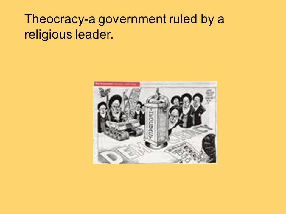 Theocracy-a government ruled by a religious leader.