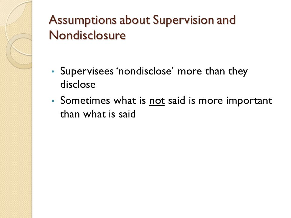 Assumptions about Supervision and Nondisclosure