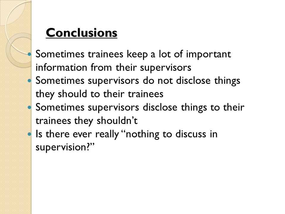 Conclusions Sometimes trainees keep a lot of important information from their supervisors.