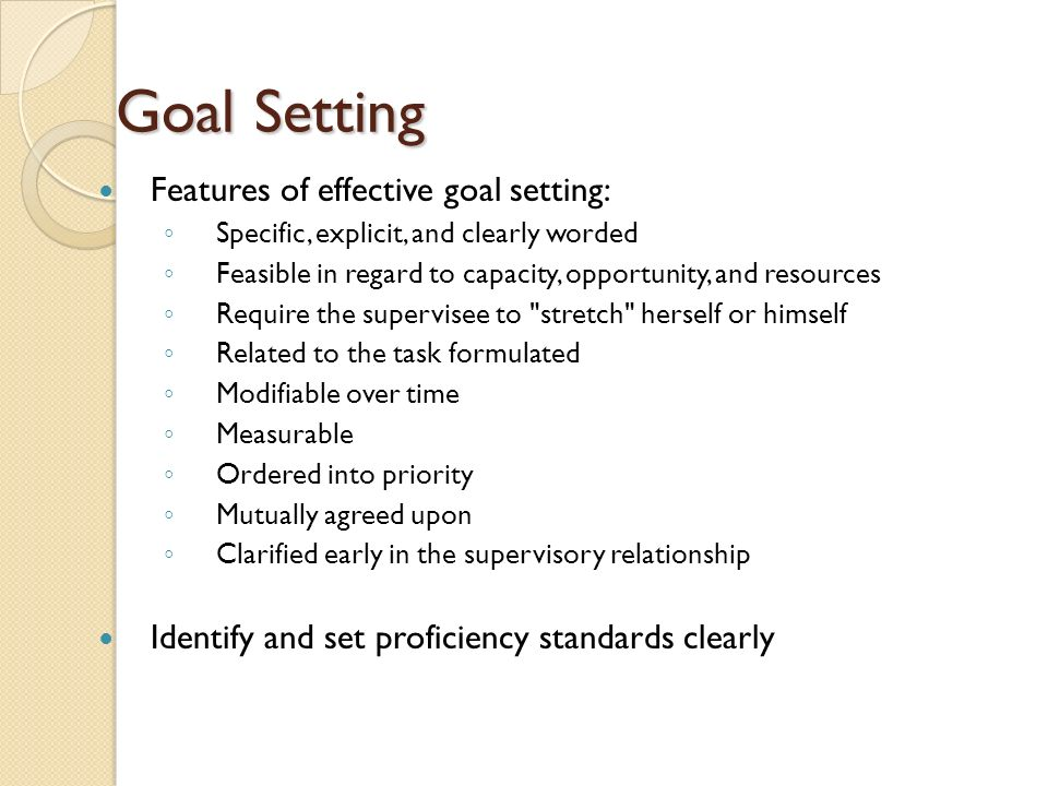 Goal Setting Features of effective goal setting: