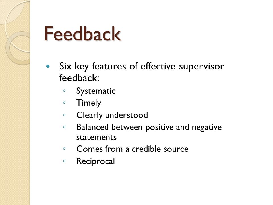 Feedback Six key features of effective supervisor feedback: Systematic