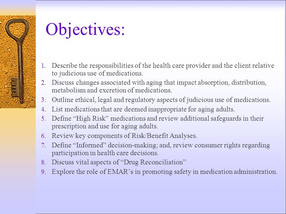 Objectives: Describe the responsibilities of the health care provider and the client relative to judicious use of medications.