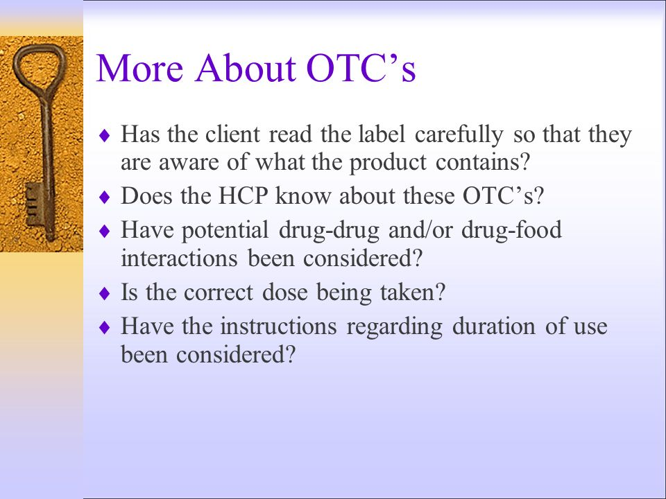 More About OTC's Has the client read the label carefully so that they are aware of what the product contains