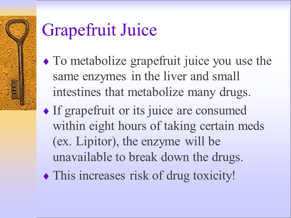 Grapefruit Juice To metabolize grapefruit juice you use the same enzymes in the liver and small intestines that metabolize many drugs.