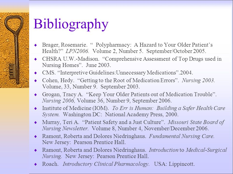 Bibliography Brager, Rosemarie. Polypharmacy: A Hazard to Your Older Patient's Health LPN2006. Volume 2, Number 5. September/October 2005.