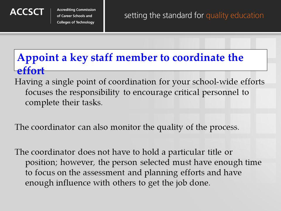 Appoint a key staff member to coordinate the effort