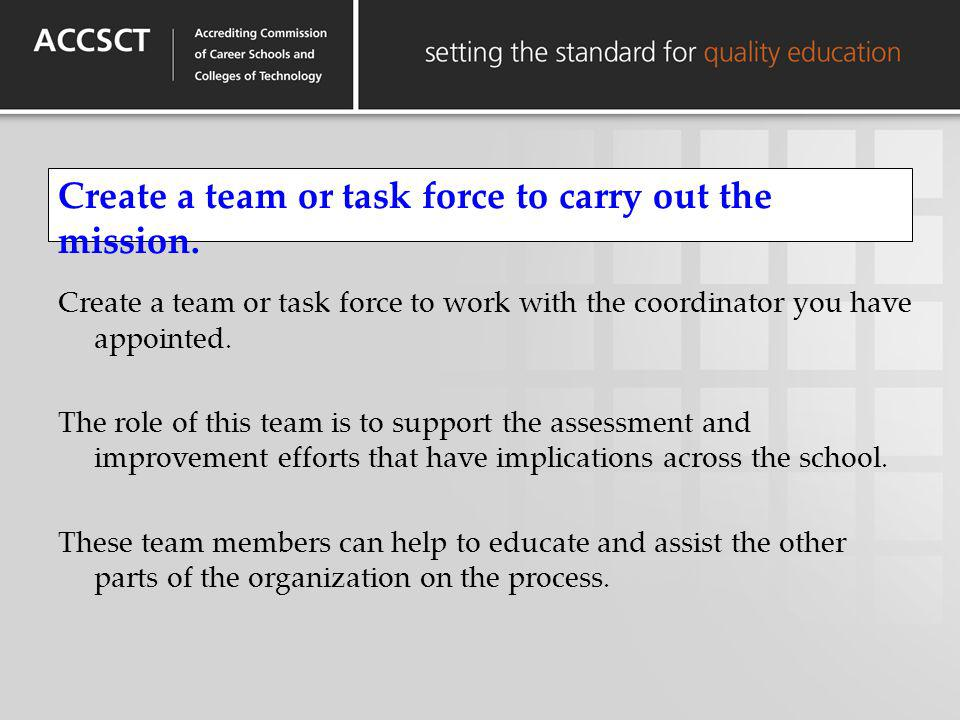 Create a team or task force to carry out the mission.