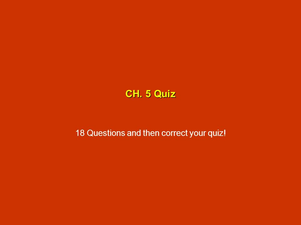 18 Questions and then correct your quiz!