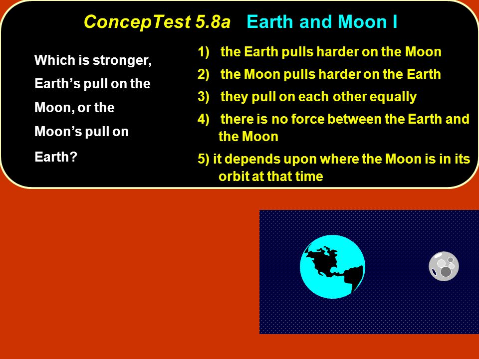 ConcepTest 5.8a Earth and Moon I