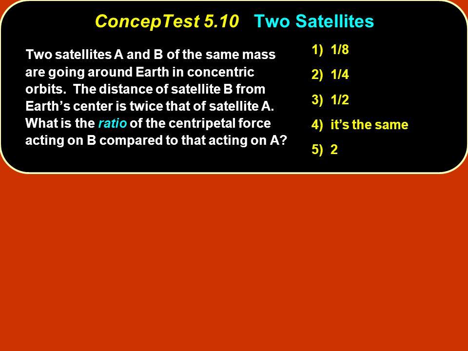 ConcepTest 5.10 Two Satellites