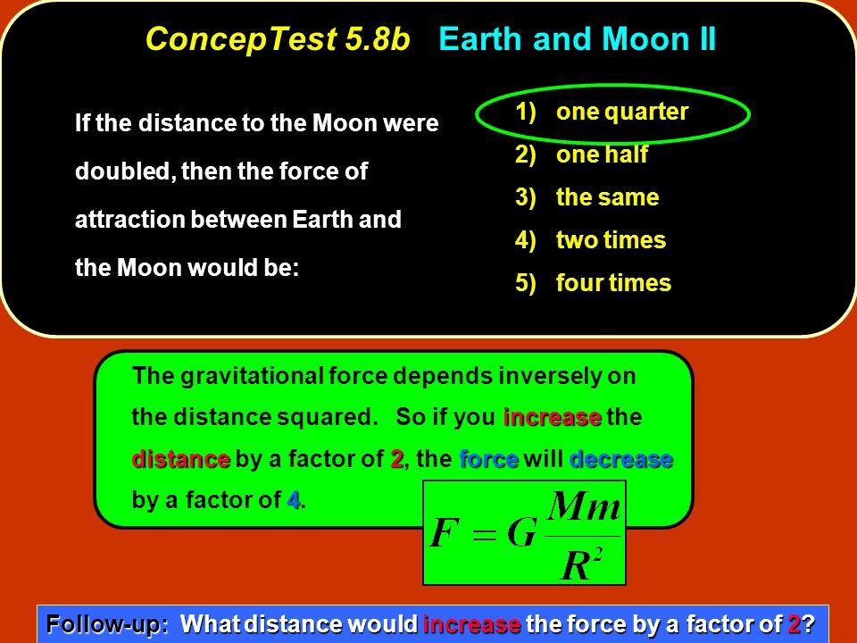 ConcepTest 5.8b Earth and Moon II