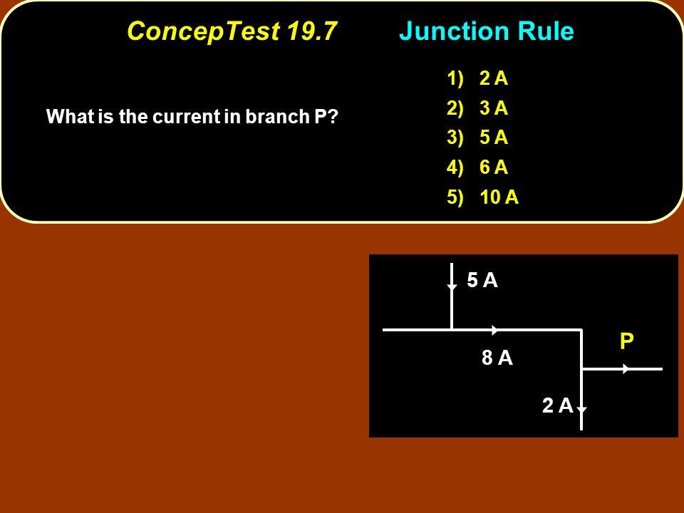 ConcepTest 19.7 Junction Rule