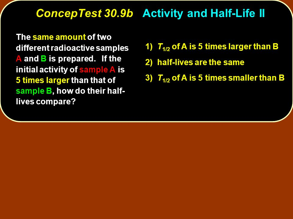 ConcepTest 30.9b Activity and Half-Life II