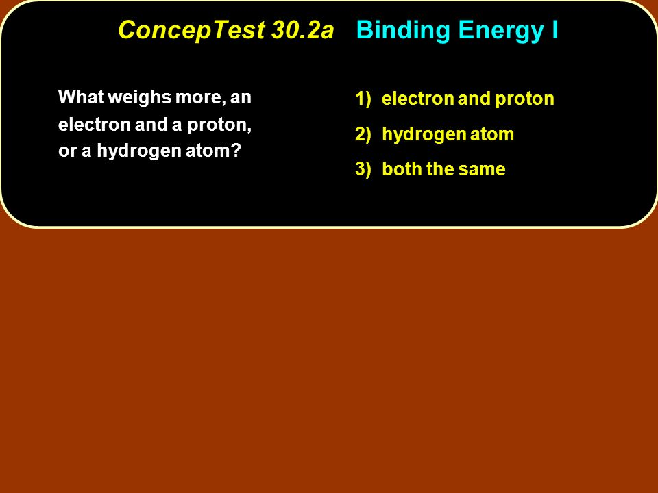 ConcepTest 30.2a Binding Energy I