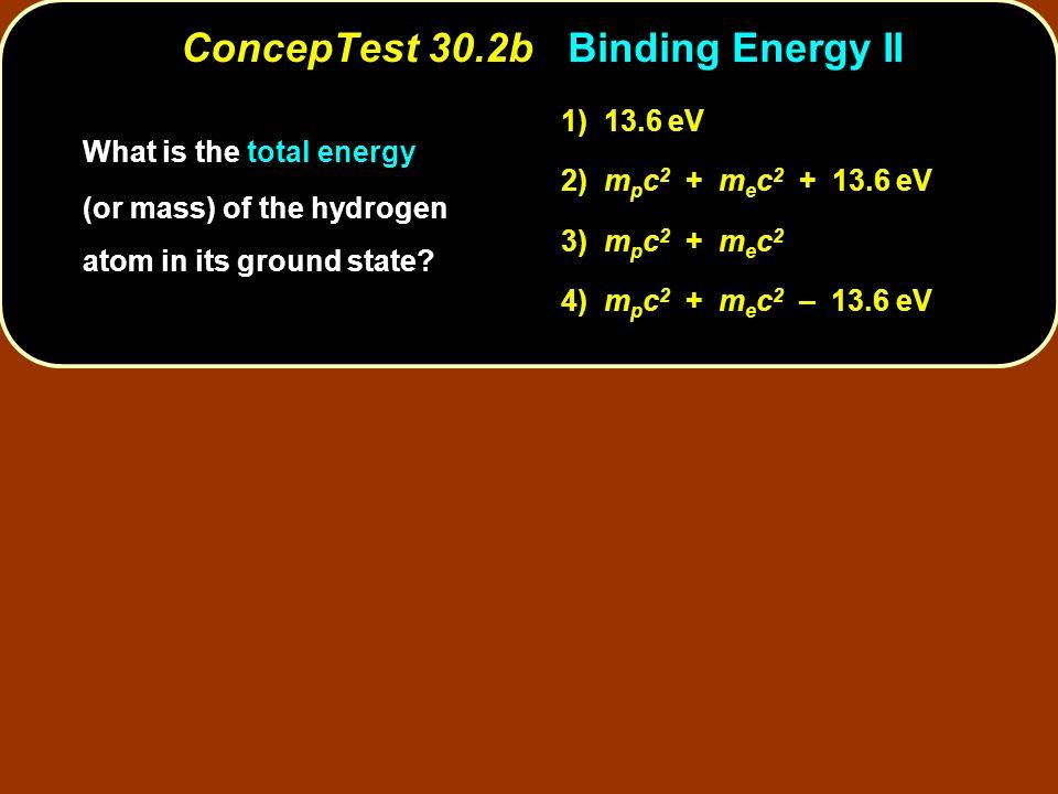 ConcepTest 30.2b Binding Energy II