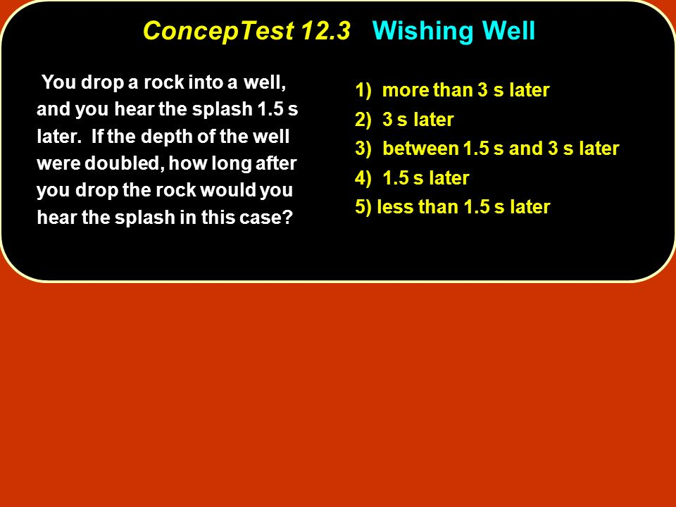 ConcepTest 12.3 Wishing Well