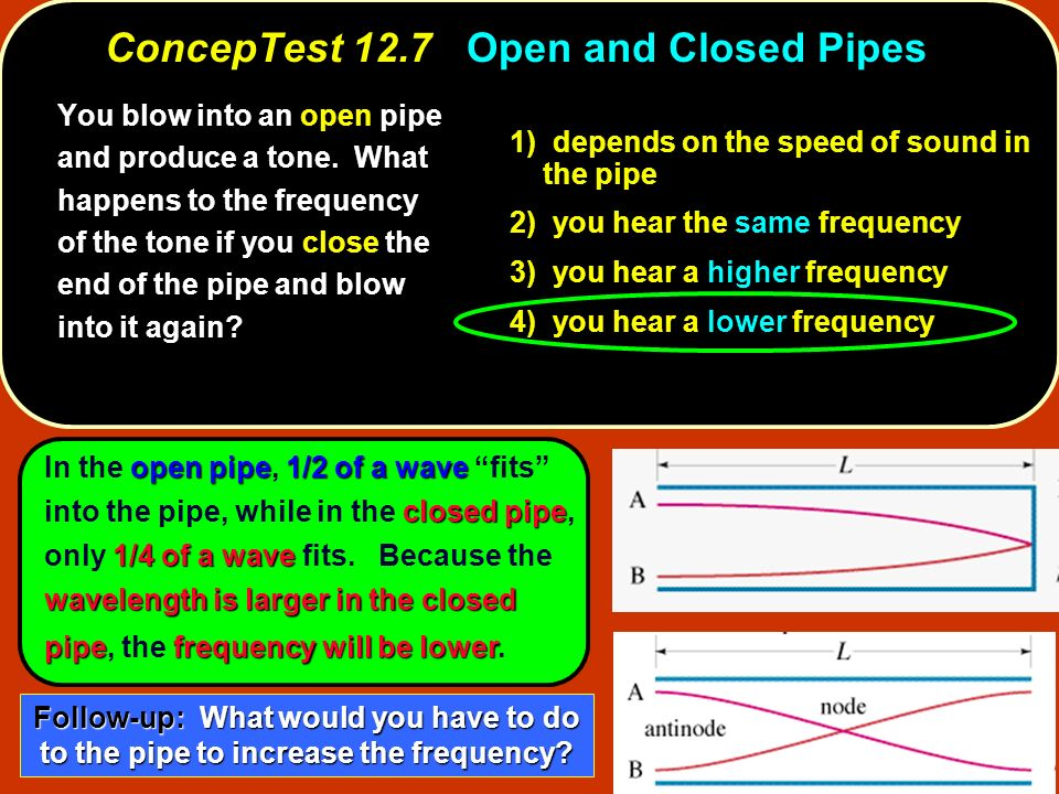 ConcepTest 12.7 Open and Closed Pipes