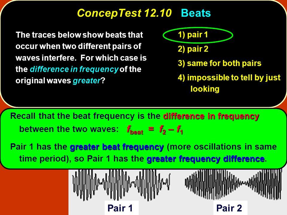 ConcepTest 12.10 Beats Pair 1 Pair 2