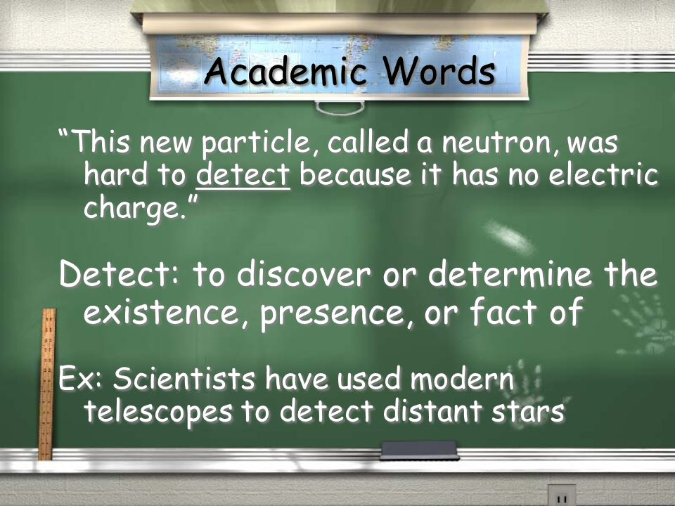Academic Words This new particle, called a neutron, was hard to detect because it has no electric charge.