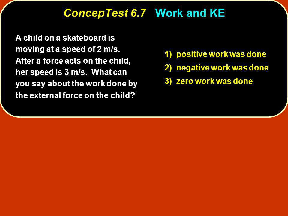 ConcepTest 6.7 Work and KE