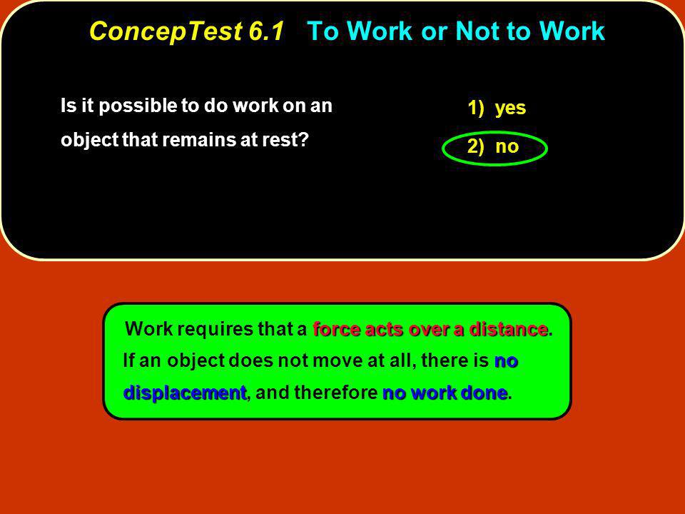 ConcepTest 6.1 To Work or Not to Work