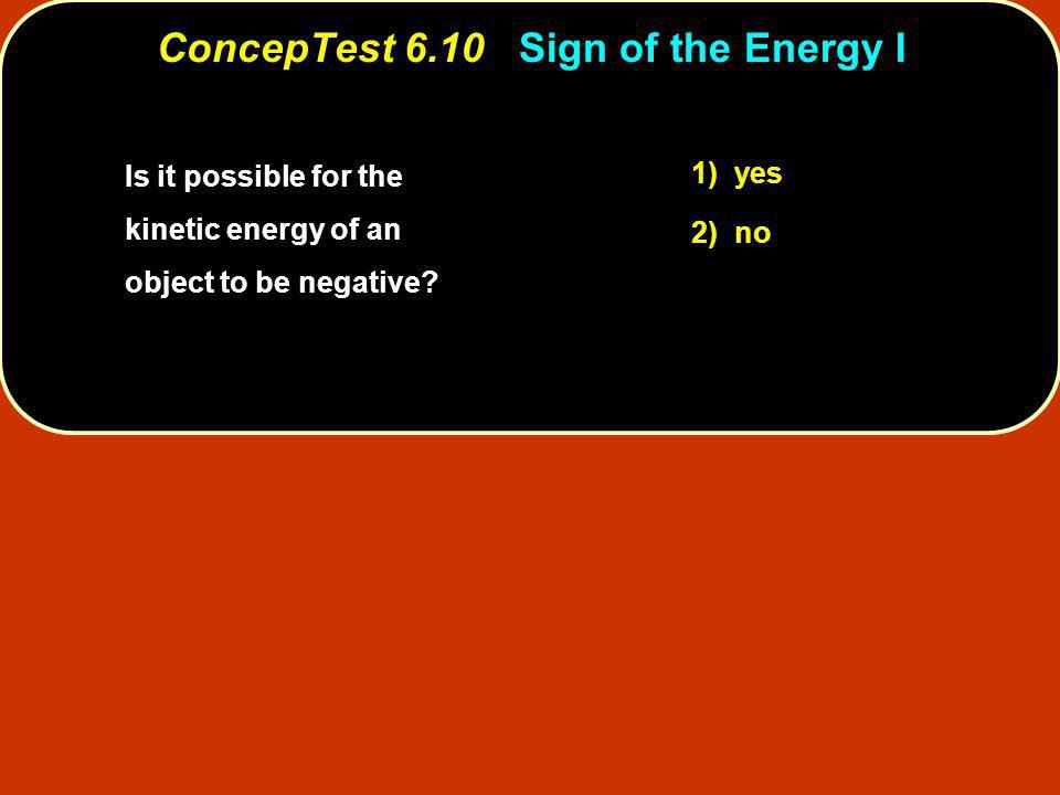 ConcepTest 6.10 Sign of the Energy I