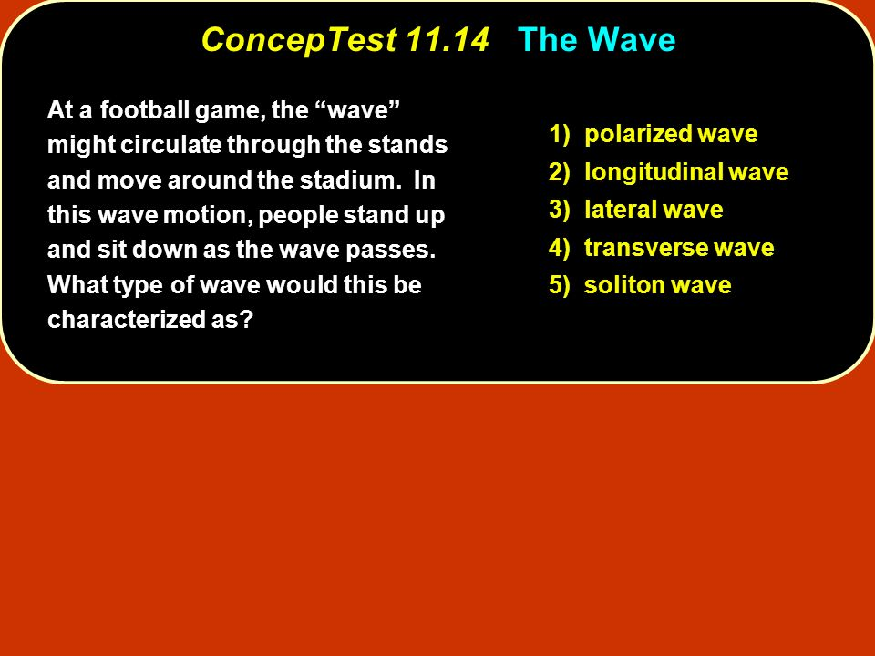 ConcepTest 11.14 The Wave