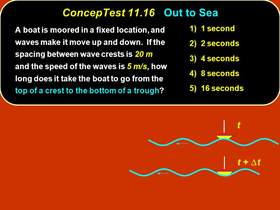ConcepTest 11.16 Out to Sea t t + Dt 1) 1 second
