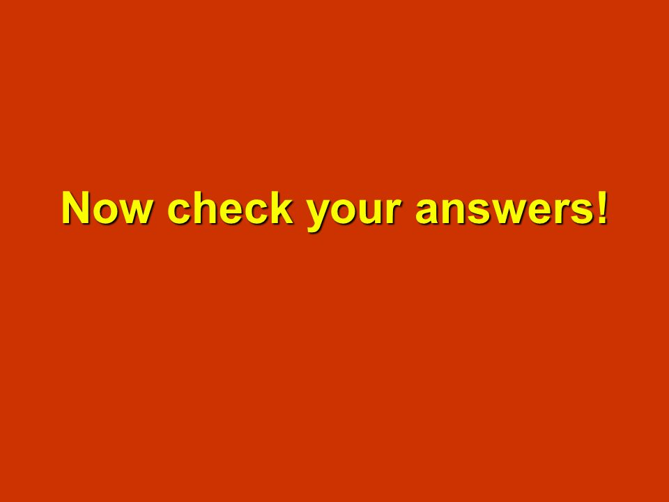 Now check your answers!