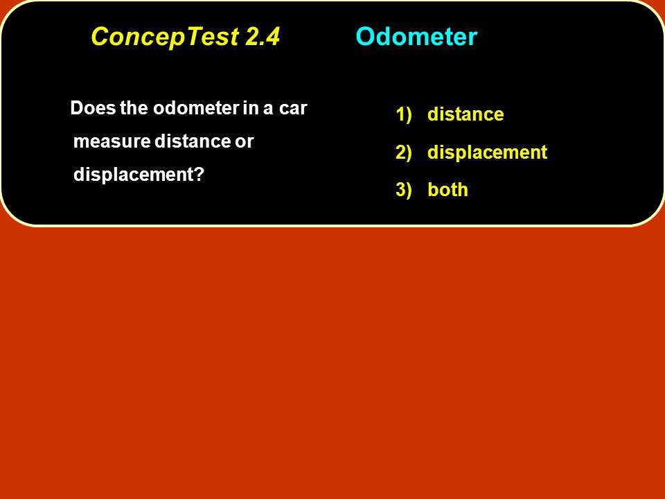 ConcepTest 2.4 Odometer 1) distance