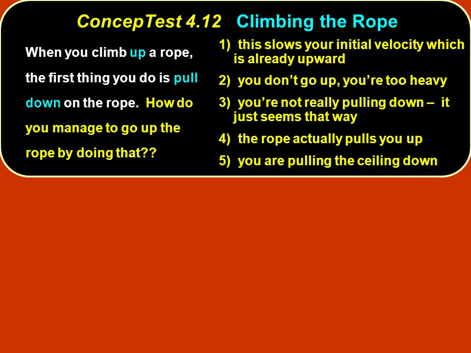 ConcepTest 4.12 Climbing the Rope