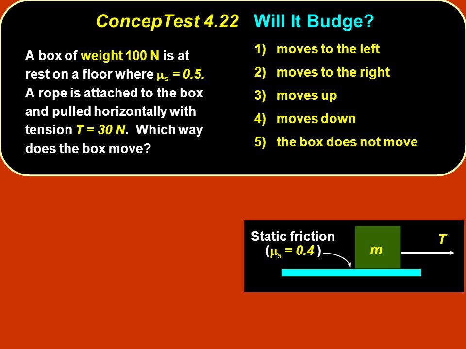 ConcepTest 4.22 Will It Budge