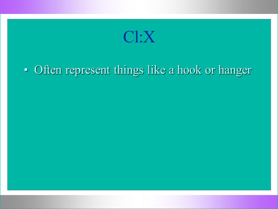 Cl:X Often represent things like a hook or hanger