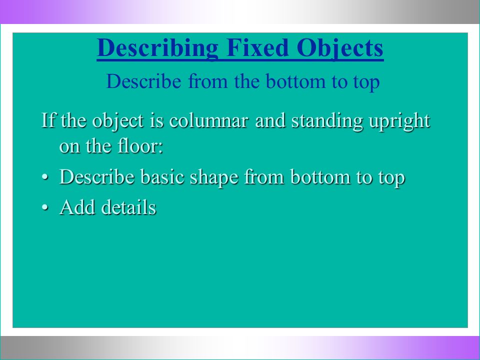 Describing Fixed Objects Describe from the bottom to top