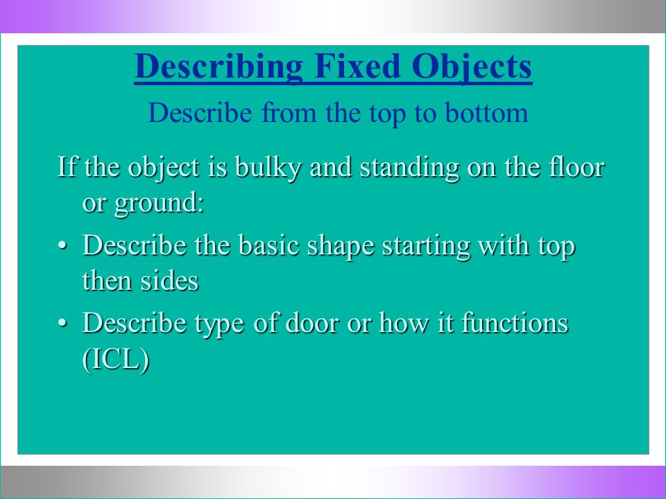 Describing Fixed Objects Describe from the top to bottom