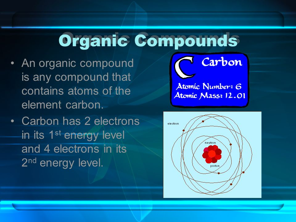 Organic Compounds An organic compound is any compound that contains atoms of the element carbon.
