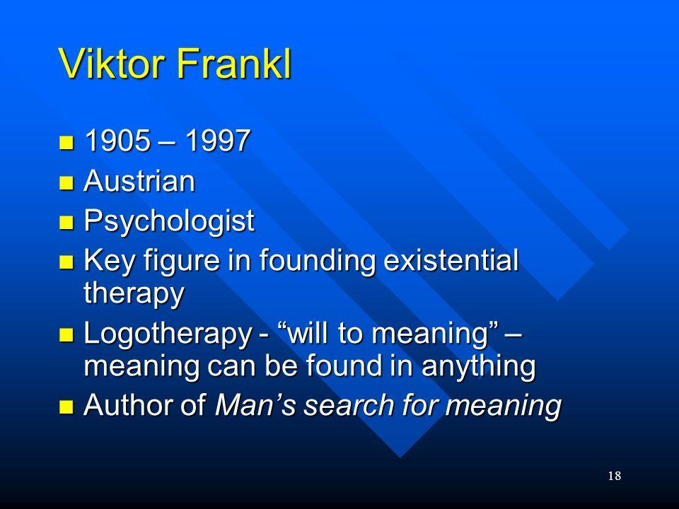 Viktor Frankl 1905 – 1997 Austrian Psychologist
