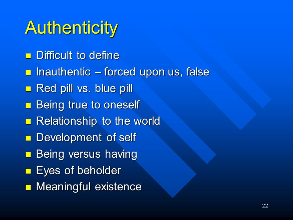 Authenticity Difficult to define Inauthentic – forced upon us, false