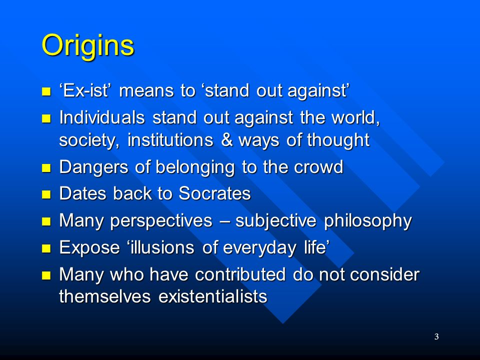 Origins 'Ex-ist' means to 'stand out against'