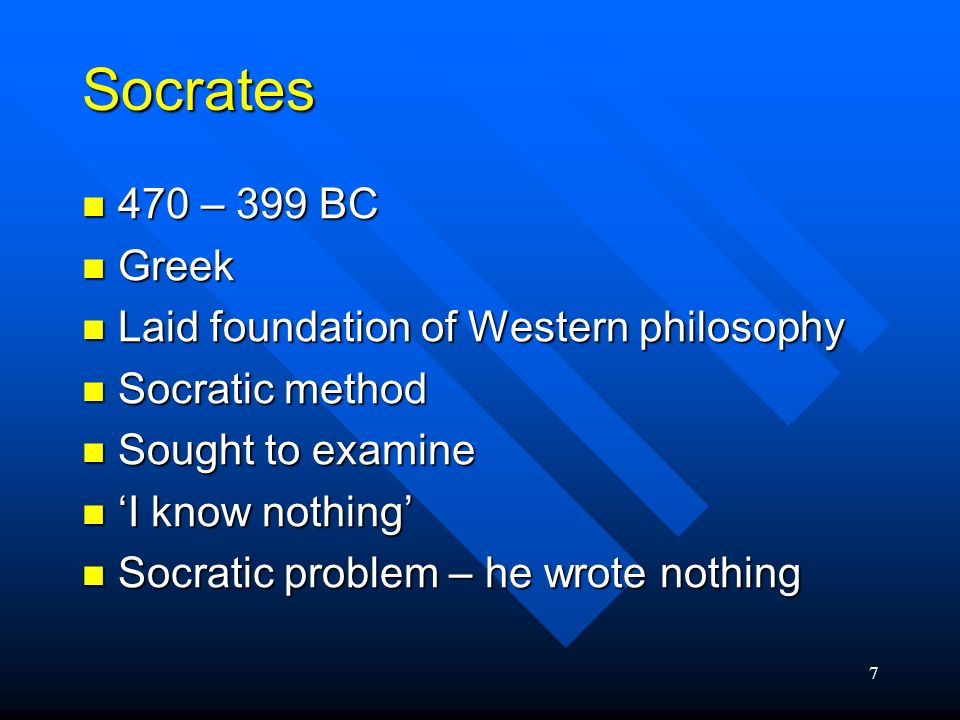 Socrates 470 – 399 BC Greek Laid foundation of Western philosophy