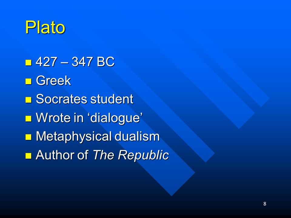 Plato 427 – 347 BC Greek Socrates student Wrote in 'dialogue'