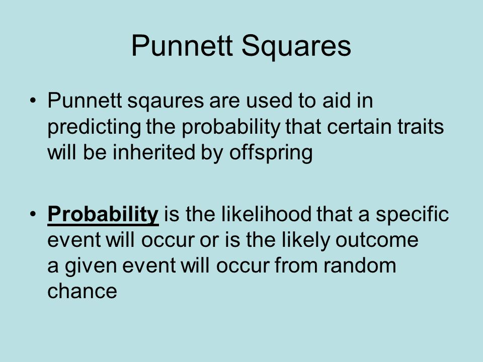 Punnett Squares Punnett sqaures are used to aid in predicting the probability that certain traits will be inherited by offspring.