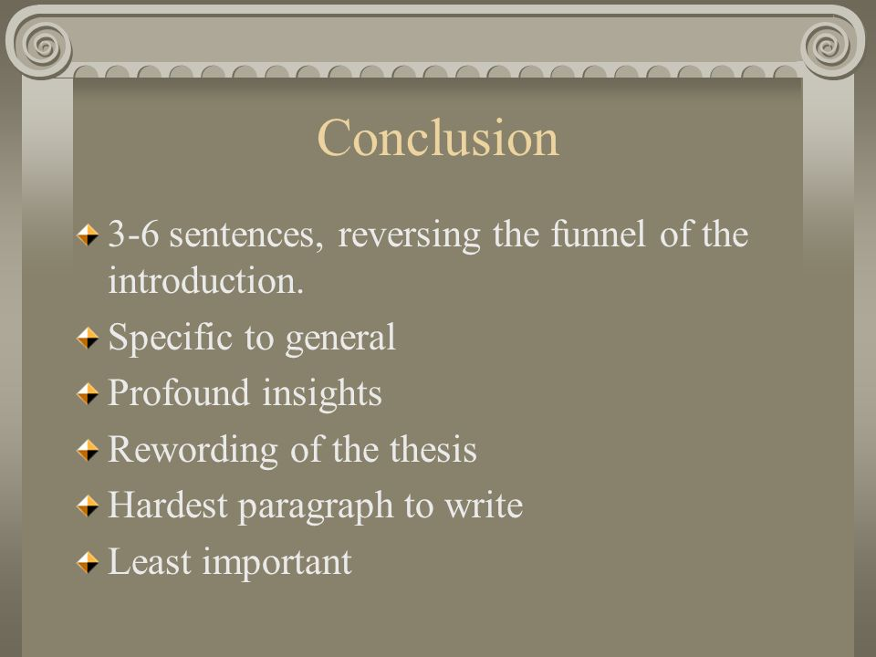 Conclusion 3-6 sentences, reversing the funnel of the introduction.