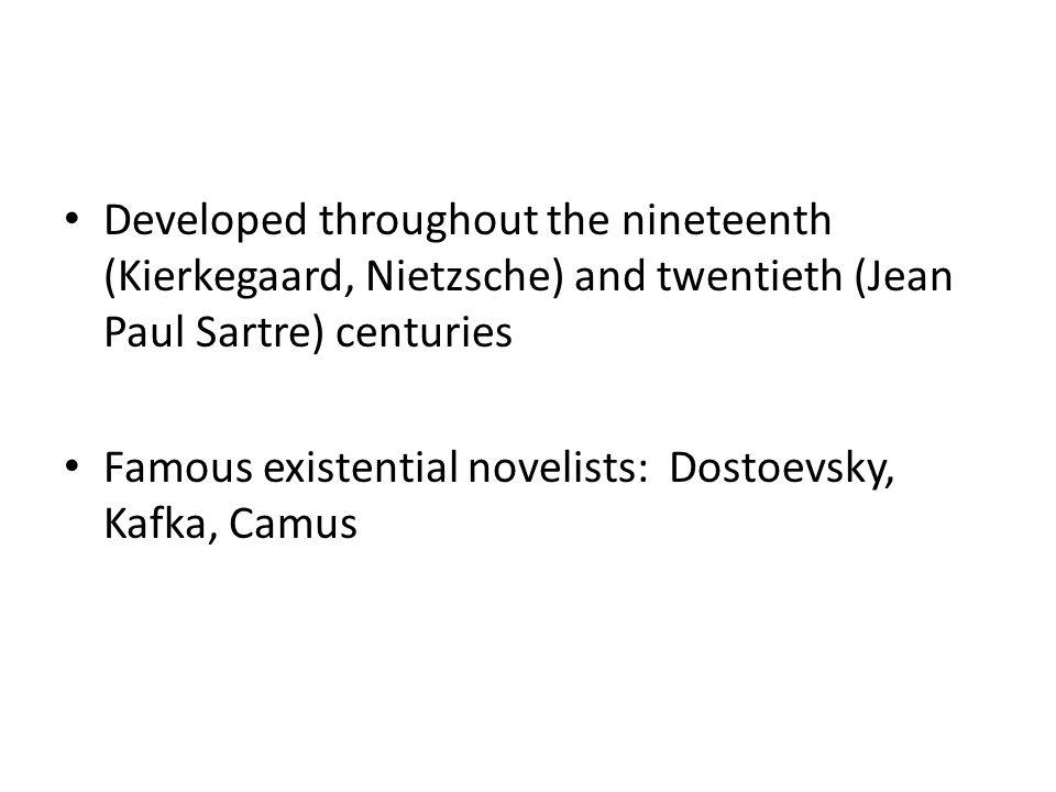 Developed throughout the nineteenth (Kierkegaard, Nietzsche) and twentieth (Jean Paul Sartre) centuries