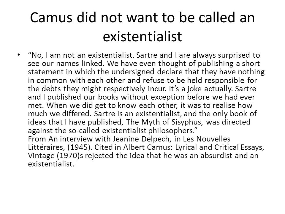 Camus did not want to be called an existentialist