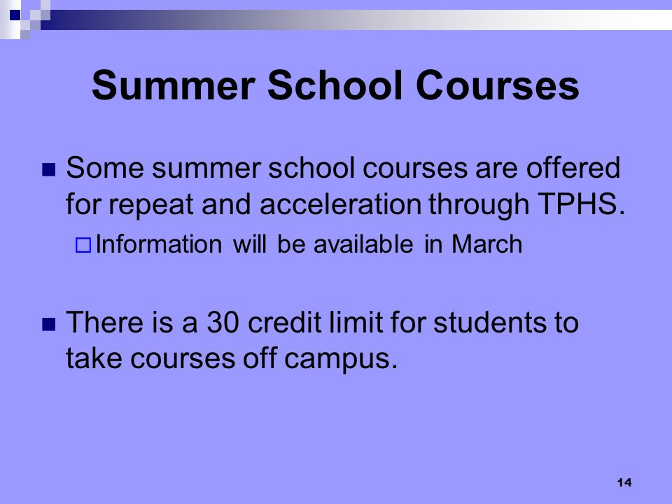 Summer School Courses Some summer school courses are offered for repeat and acceleration through TPHS.