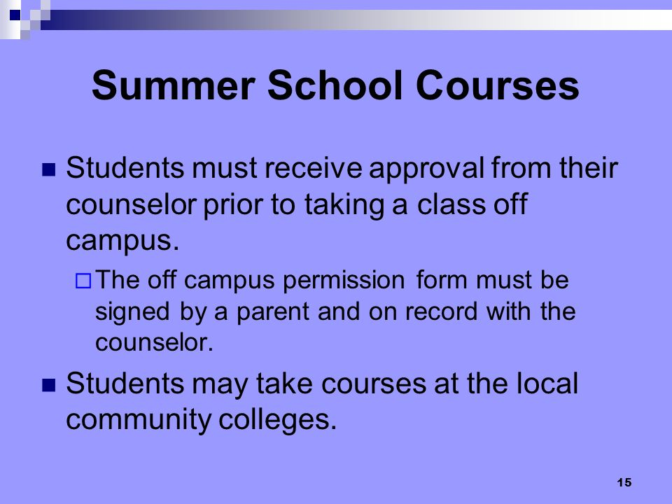 Summer School Courses Students must receive approval from their counselor prior to taking a class off campus.