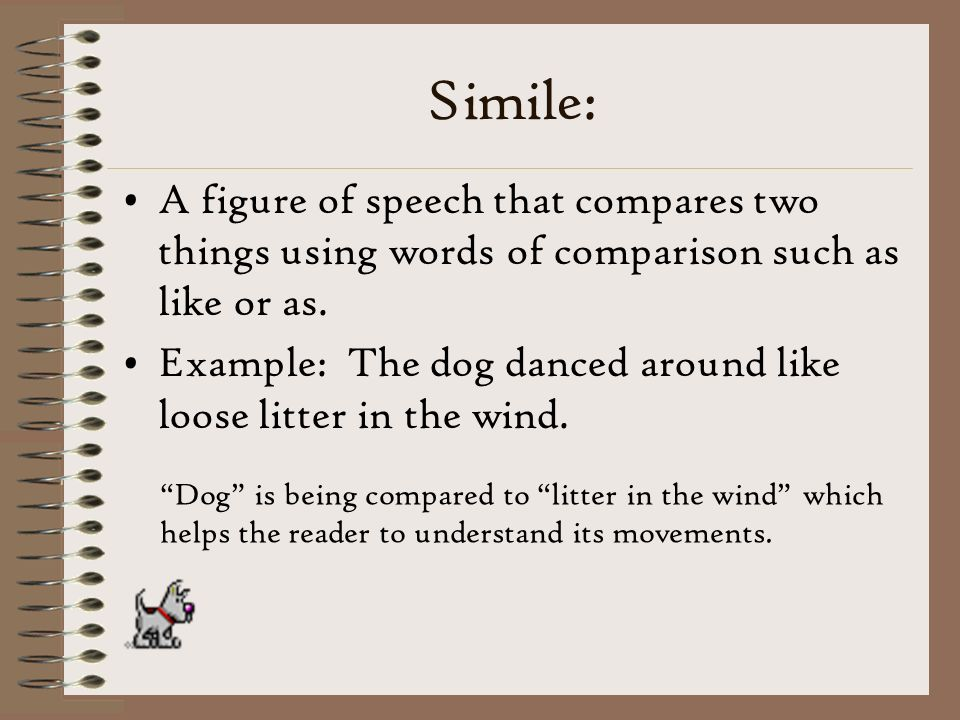Simile: A figure of speech that compares two things using words of comparison such as like or as.